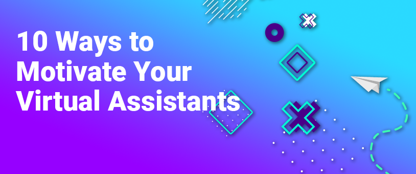 10 Ways to Motivate Your Virtual Assistants