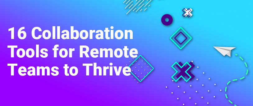 16 Collaboration Tools for Remote Teams to Thrive