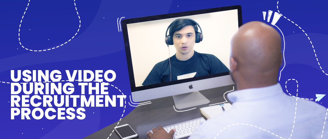 Why Should You Use Video During the Recruitment Process?