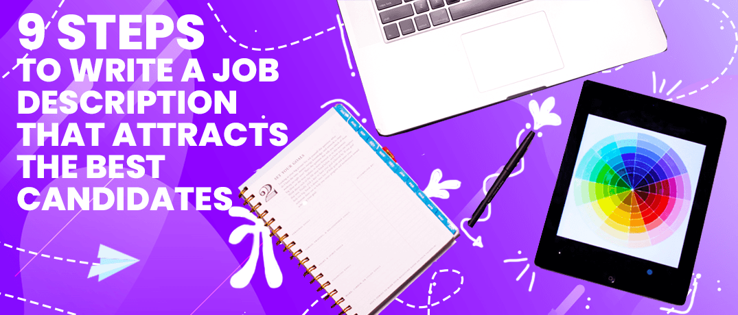 9 Steps to Write a Job Description that Attracts the Best Candidates