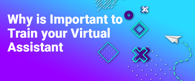 Why is Important to Train your Virtual Assistant